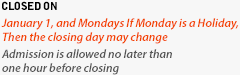 closed on - Januaty 1, and Mondays If Monday is a Holiday, 